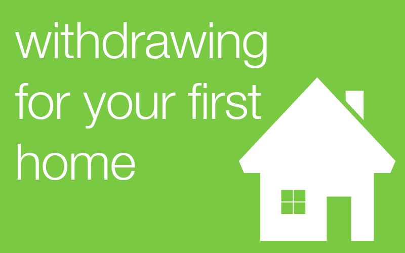 withdrawing for your first home